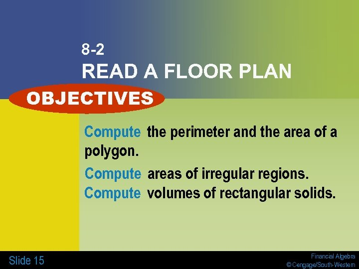 8 -2 READ A FLOOR PLAN OBJECTIVES Compute the perimeter and the area of