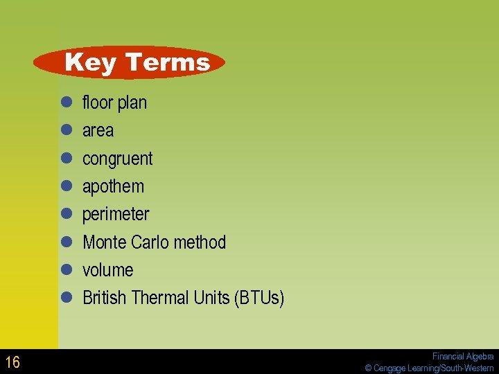 Key Terms l l l l 16 floor plan area congruent apothem perimeter Monte