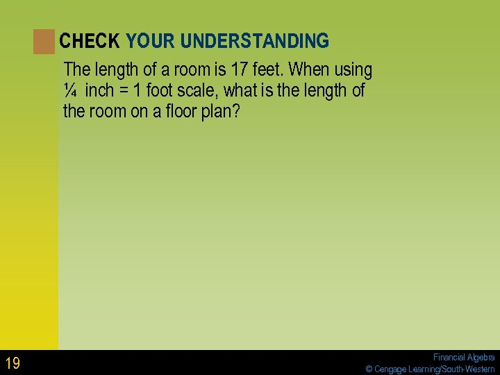 CHECK YOUR UNDERSTANDING The length of a room is 17 feet. When using ¼