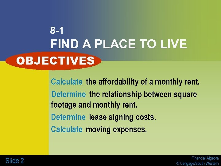 8 -1 FIND A PLACE TO LIVE OBJECTIVES Calculate the affordability of a monthly