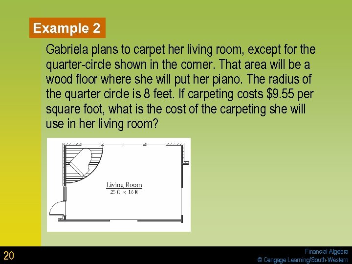 Example 2 Gabriela plans to carpet her living room, except for the quarter-circle shown
