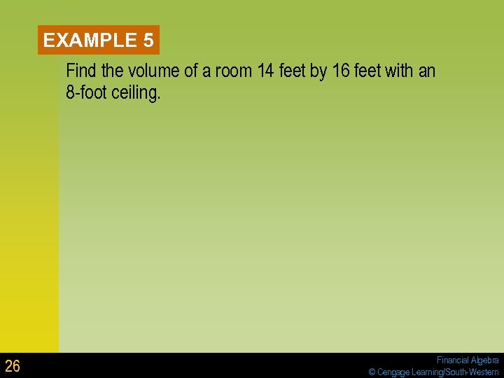 EXAMPLE 5 Find the volume of a room 14 feet by 16 feet with