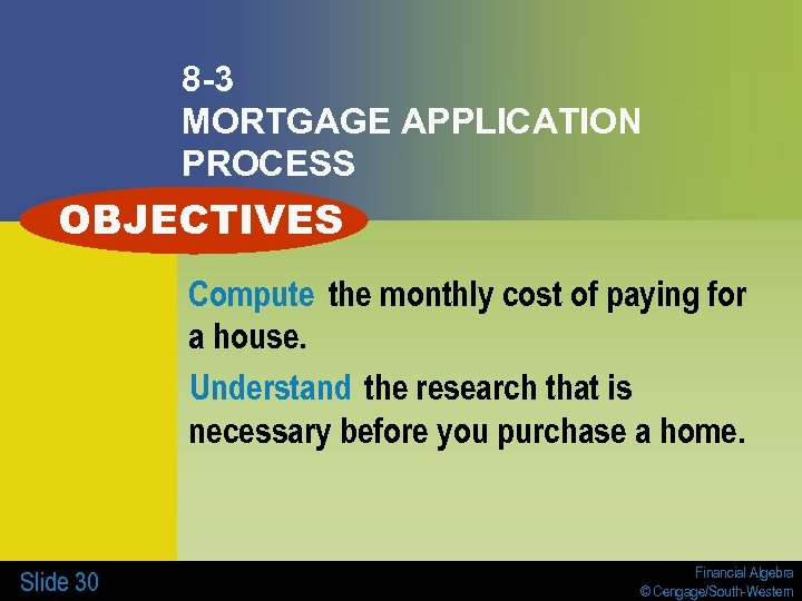 8 -3 MORTGAGE APPLICATION PROCESS OBJECTIVES Compute the monthly cost of paying for a
