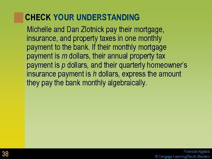 CHECK YOUR UNDERSTANDING Michelle and Dan Zlotnick pay their mortgage, insurance, and property taxes