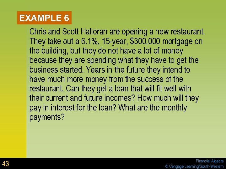 EXAMPLE 6 Chris and Scott Halloran are opening a new restaurant. They take out