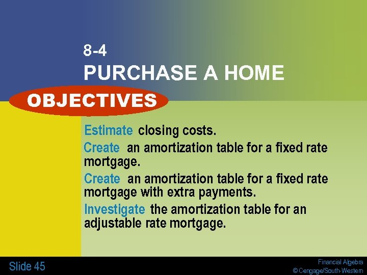 8 -4 PURCHASE A HOME OBJECTIVES Estimate closing costs. Create an amortization table for