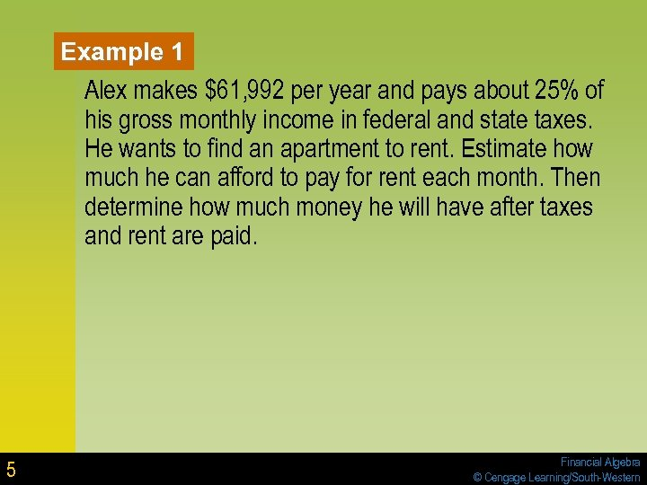 Example 1 Alex makes $61, 992 per year and pays about 25% of his