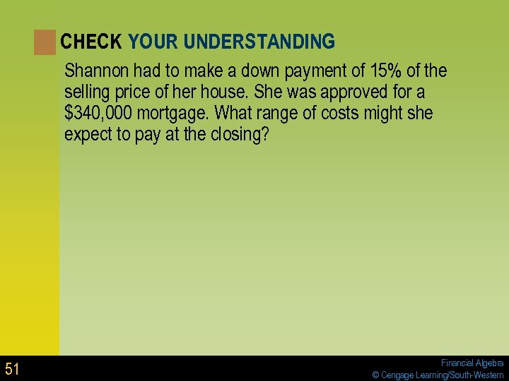 CHECK YOUR UNDERSTANDING Shannon had to make a down payment of 15% of the