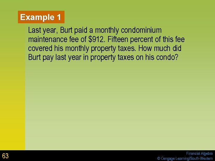 Example 1 Last year, Burt paid a monthly condominium maintenance fee of $912. Fifteen