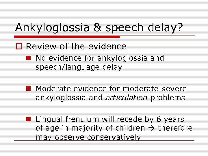 Ankyloglossia & speech delay? o Review of the evidence n No evidence for ankyloglossia