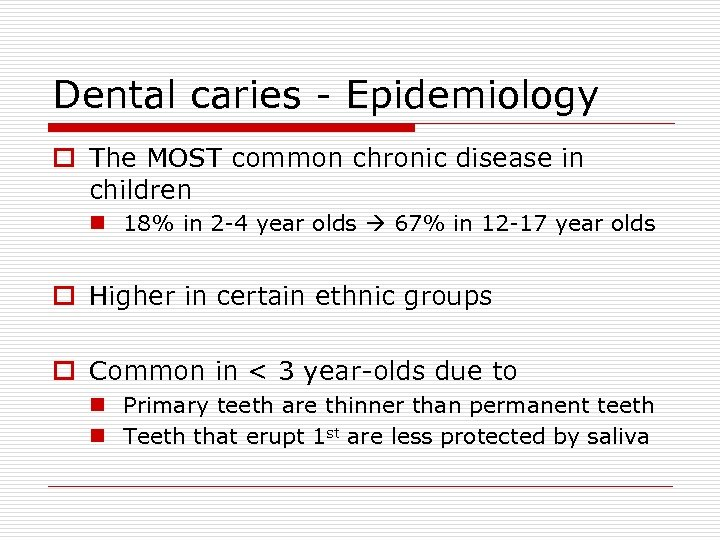 Dental caries - Epidemiology o The MOST common chronic disease in children n 18%