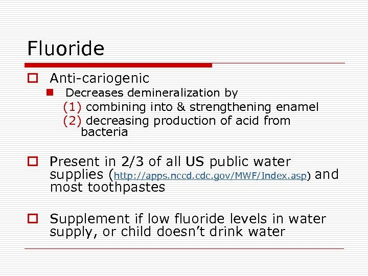 Fluoride o Anti-cariogenic n Decreases demineralization by (1) combining into & strengthening enamel (2)