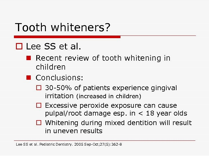 Tooth whiteners? o Lee SS et al. n Recent review of tooth whitening in