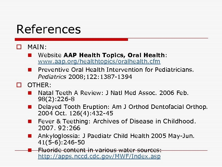 References o MAIN: n Website AAP Health Topics, Oral Health: n www. aap. org/healthtopics/oralhealth.