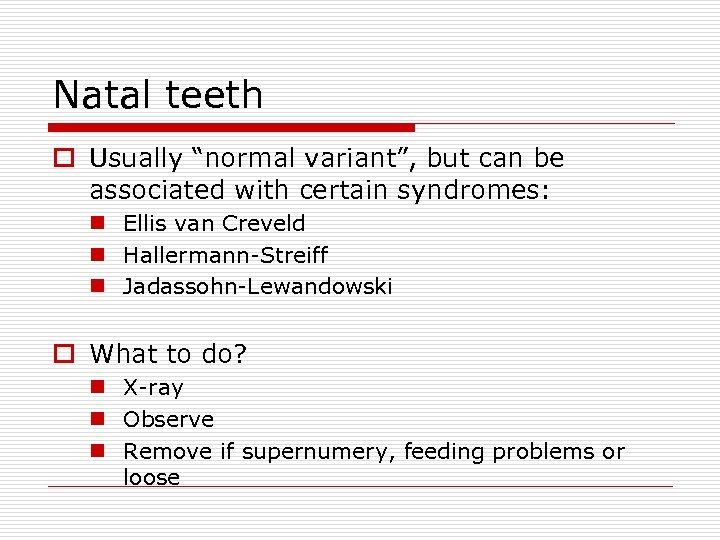"""Natal teeth o Usually """"normal variant"""", but can be associated with certain syndromes: n"""