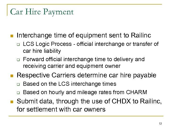 Car Hire Payment n Interchange time of equipment sent to Railinc q q n