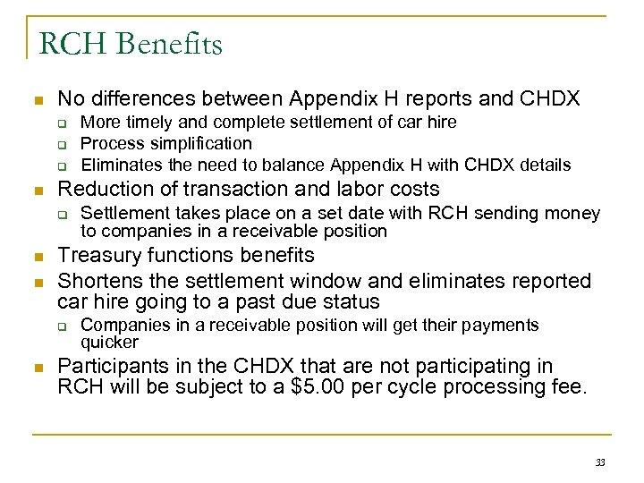 RCH Benefits n No differences between Appendix H reports and CHDX q q q