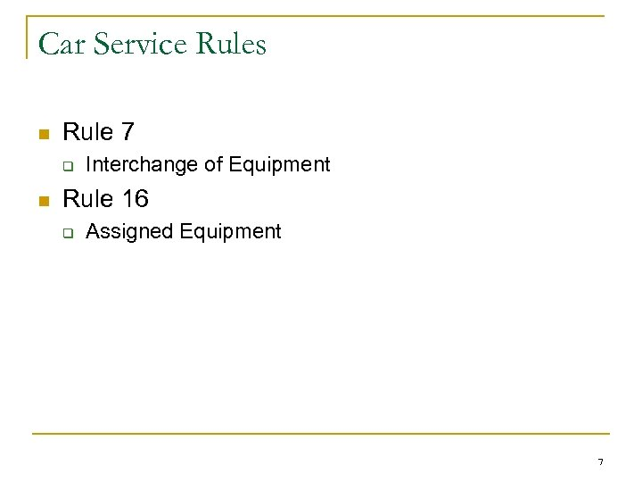 Car Service Rules n Rule 7 q n Interchange of Equipment Rule 16 q