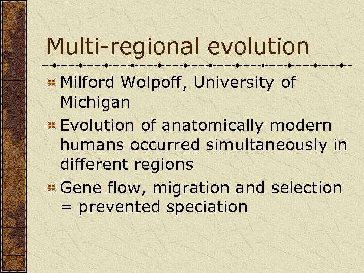 Multi-regional evolution Milford Wolpoff, University of Michigan Evolution of anatomically modern humans occurred simultaneously
