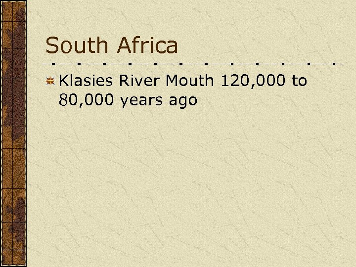 South Africa Klasies River Mouth 120, 000 to 80, 000 years ago