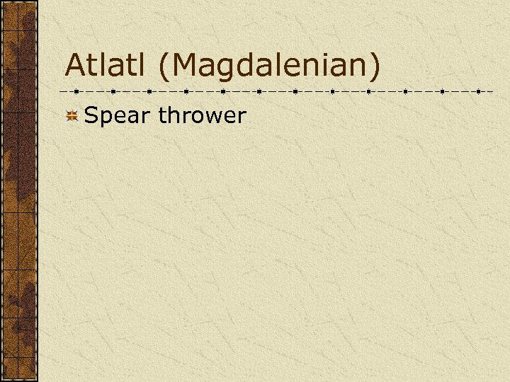 Atlatl (Magdalenian) Spear thrower