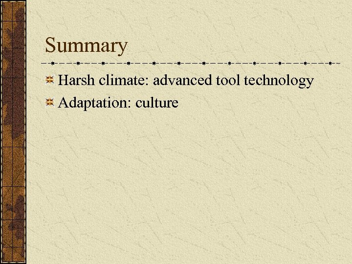 Summary Harsh climate: advanced tool technology Adaptation: culture