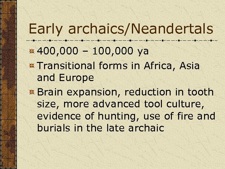 Early archaics/Neandertals 400, 000 – 100, 000 ya Transitional forms in Africa, Asia and