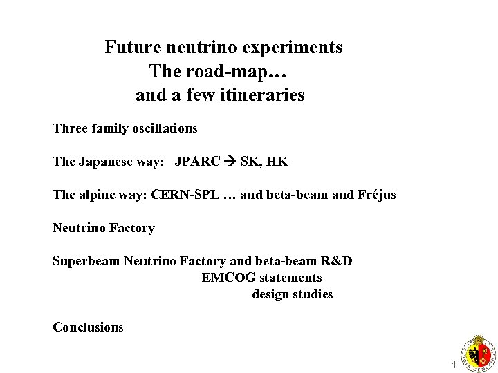 Future neutrino experiments The road-map… and a few itineraries Three family oscillations The Japanese