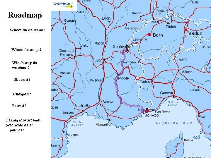 Roadmap Where do we stand? Yo ua re he re Where do we go?