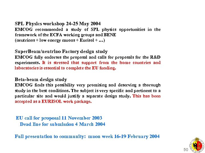 SPL Physics workshop 24 -25 May 2004 EMCOG recommended a study of SPL physics