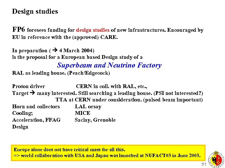 Design studies FP 6 foresees funding for design studies of new infrastructures. Encouraged by