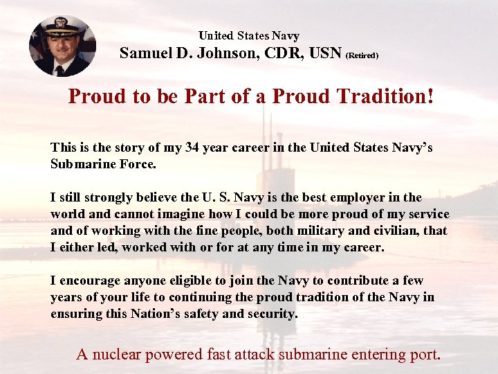 United States Navy Samuel D. Johnson, CDR, USN (Retired) Proud to be Part of