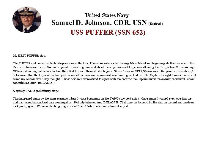 United States Navy Samuel D. Johnson, CDR, USN (Retired) USS PUFFER (SSN 652) My