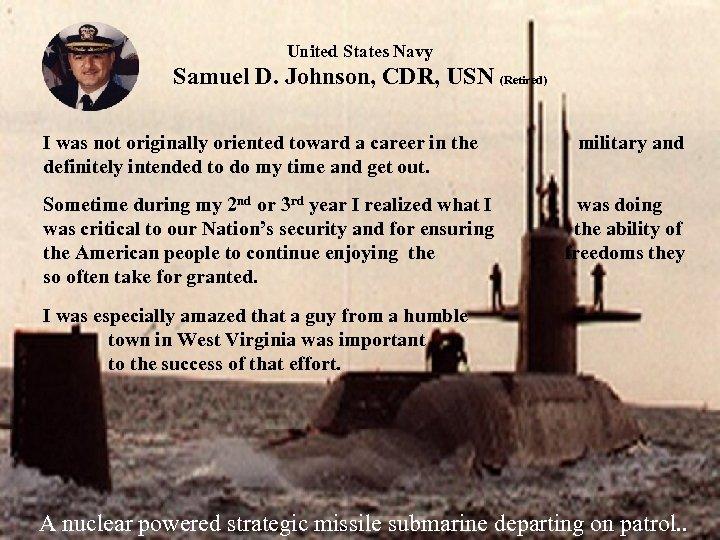 United States Navy Samuel D. Johnson, CDR, USN (Retired) I was not originally oriented