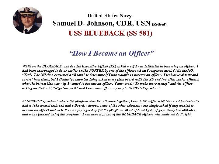 """United States Navy Samuel D. Johnson, CDR, USN (Retired) USS BLUEBACK (SS 581) """"How"""