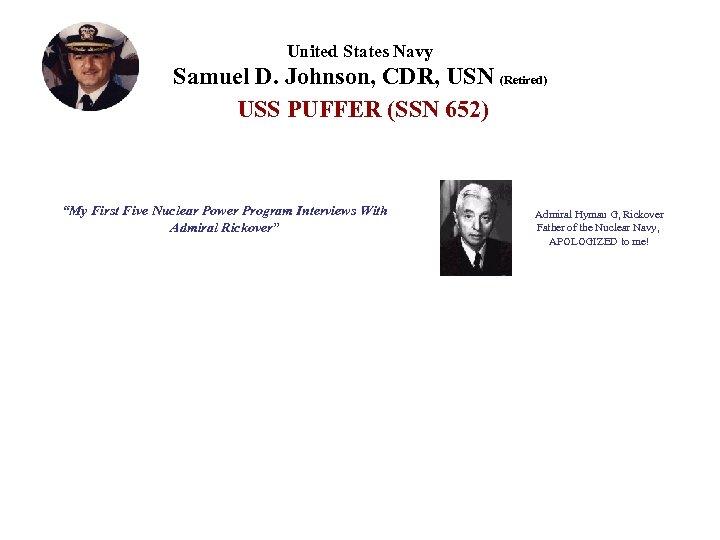 "United States Navy Samuel D. Johnson, CDR, USN (Retired) USS PUFFER (SSN 652) ""My"