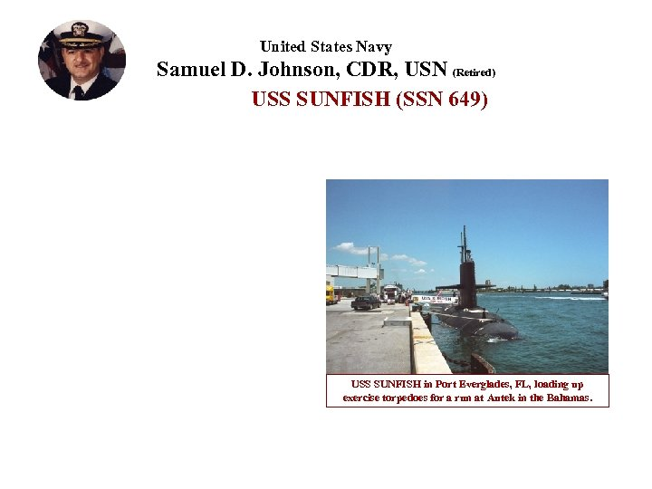 United States Navy Samuel D. Johnson, CDR, USN (Retired) USS SUNFISH (SSN 649) USS