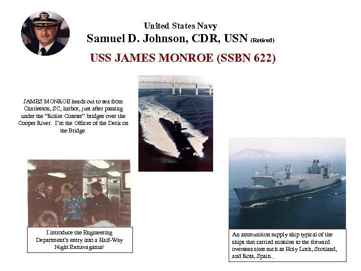 United States Navy Samuel D. Johnson, CDR, USN (Retired) USS JAMES MONROE (SSBN 622)