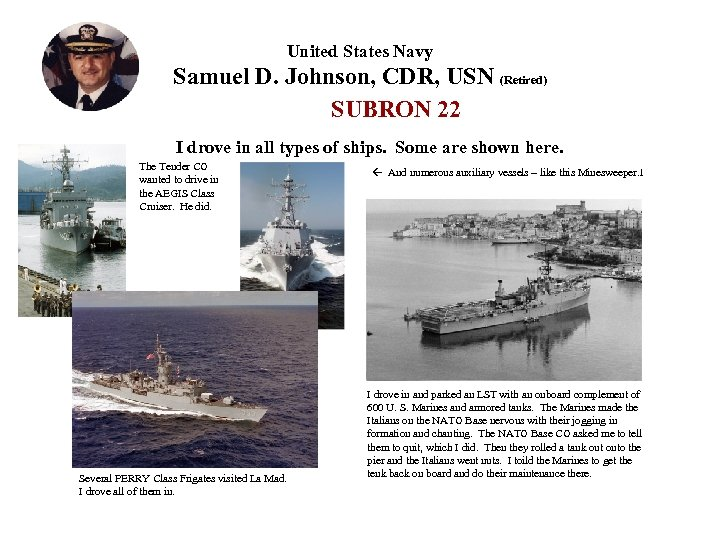 United States Navy Samuel D. Johnson, CDR, USN (Retired) SUBRON 22 I drove in