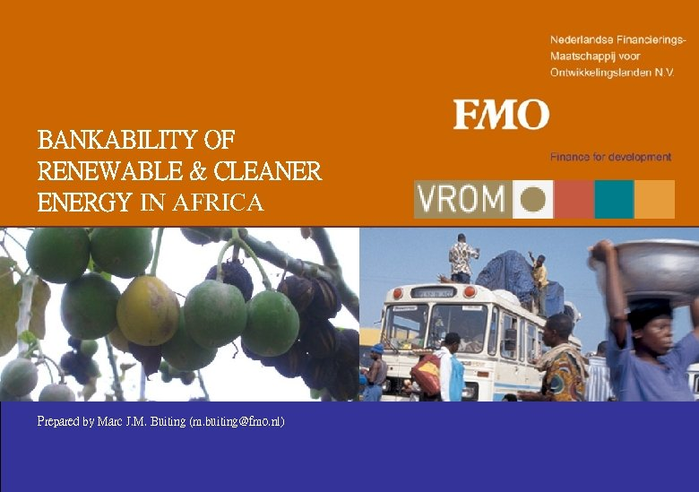 BANKABILITY OF RENEWABLE & CLEANER ENERGY IN AFRICA Prepared by Marc J. M. Buiting