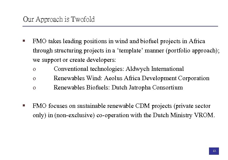 Our Approach is Twofold § FMO takes leading positions in wind and biofuel projects