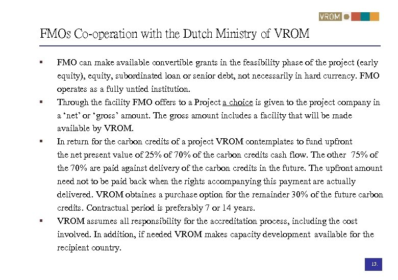 FMOs Co-operation with the Dutch Ministry of VROM § § FMO can make available