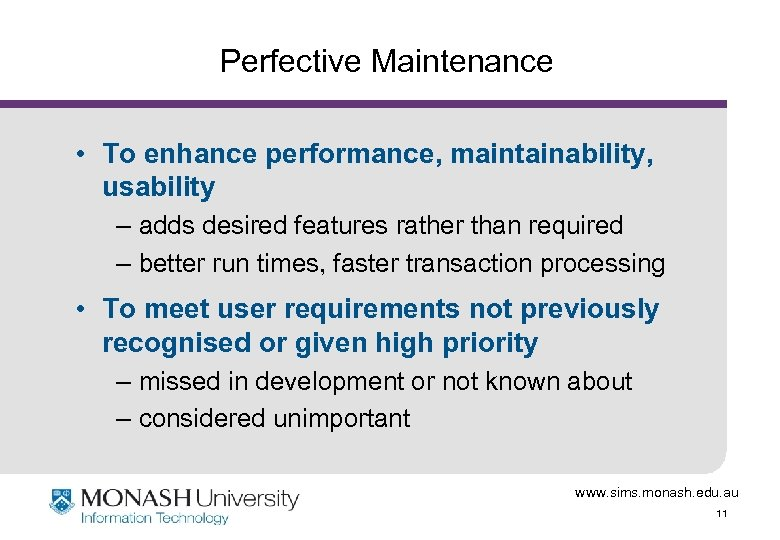 Perfective Maintenance • To enhance performance, maintainability, usability – adds desired features rather than