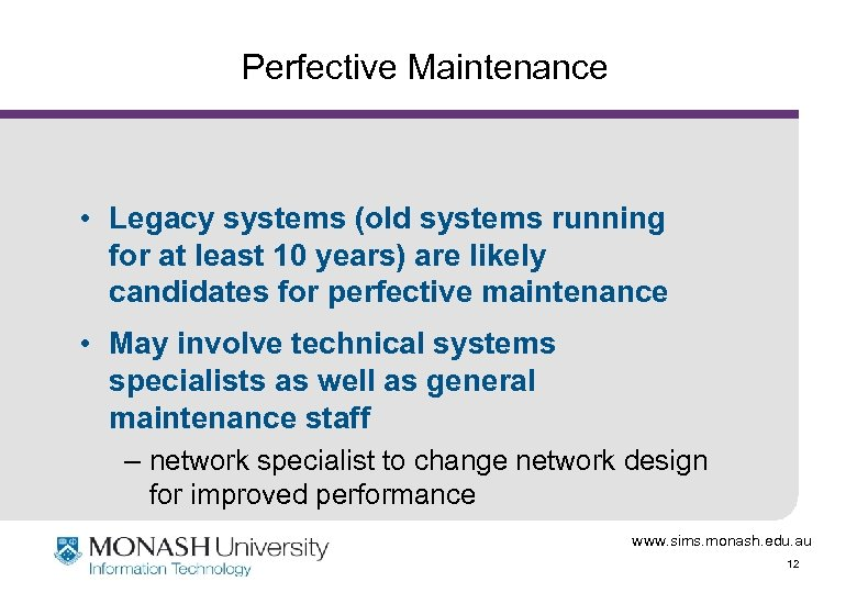 Perfective Maintenance • Legacy systems (old systems running for at least 10 years) are