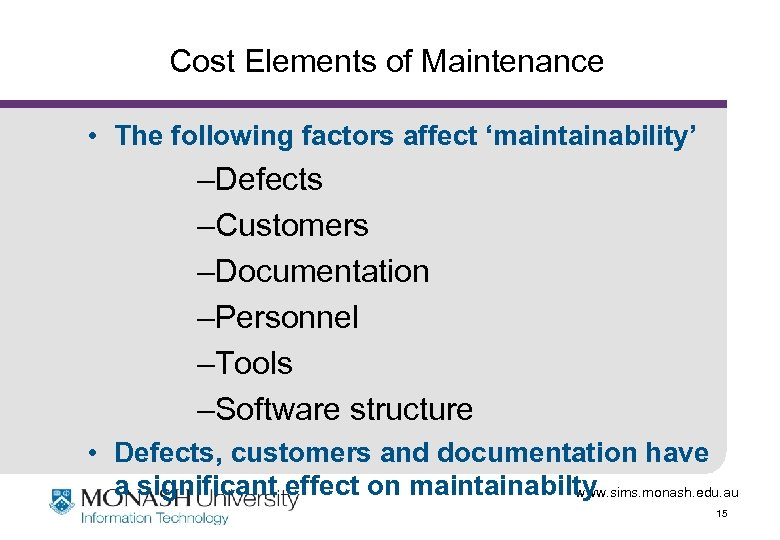 Cost Elements of Maintenance • The following factors affect 'maintainability' –Defects –Customers –Documentation –Personnel