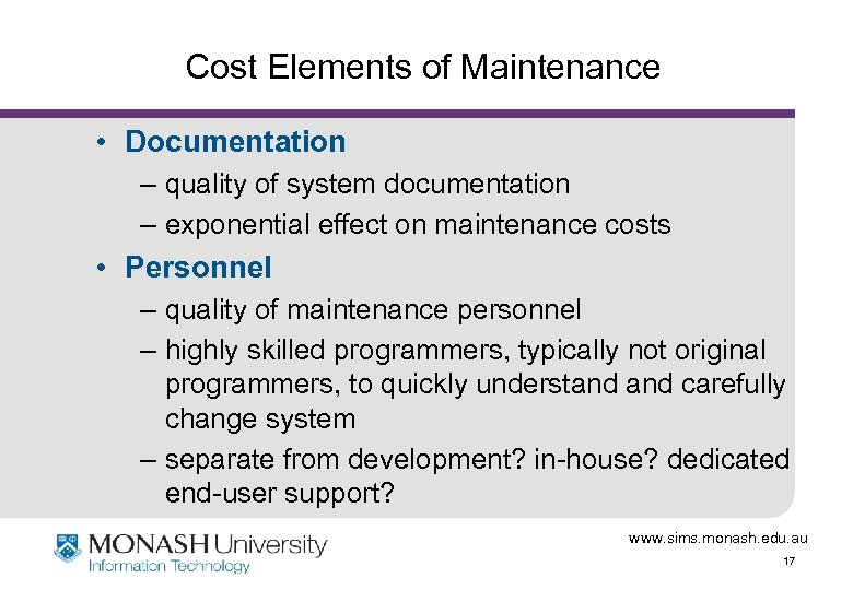Cost Elements of Maintenance • Documentation – quality of system documentation – exponential effect