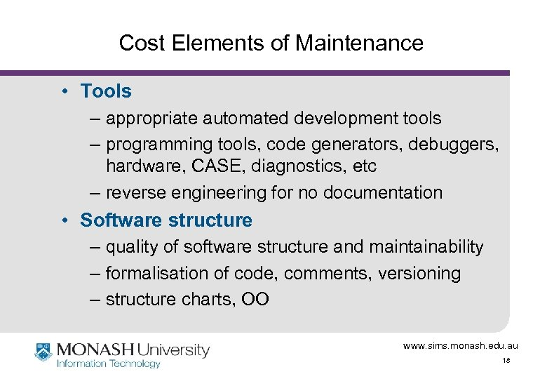 Cost Elements of Maintenance • Tools – appropriate automated development tools – programming tools,