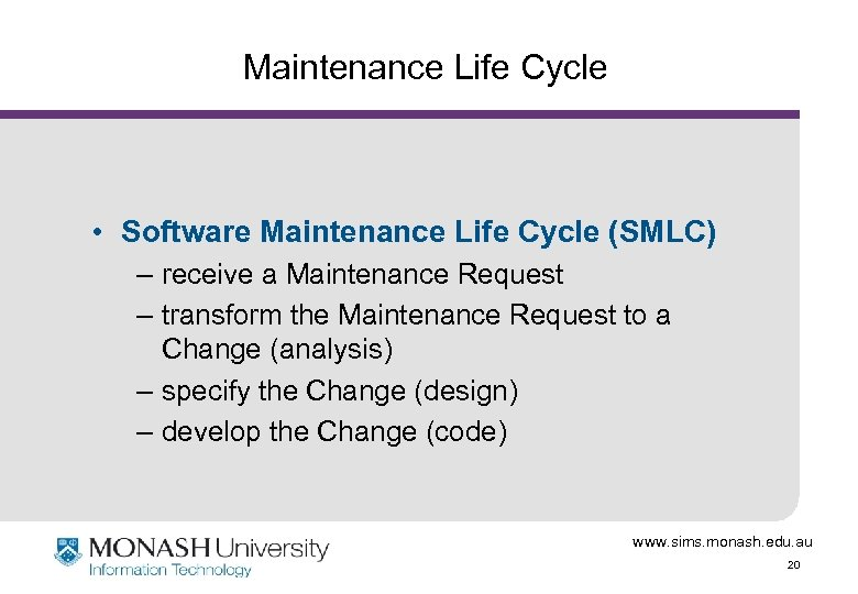Maintenance Life Cycle • Software Maintenance Life Cycle (SMLC) – receive a Maintenance Request