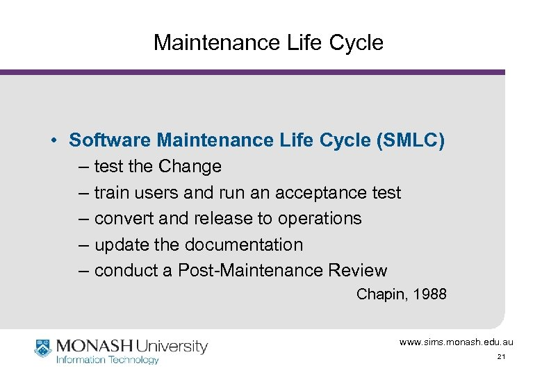 Maintenance Life Cycle • Software Maintenance Life Cycle (SMLC) – test the Change –