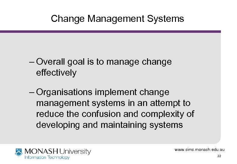 Change Management Systems – Overall goal is to manage change effectively – Organisations implement